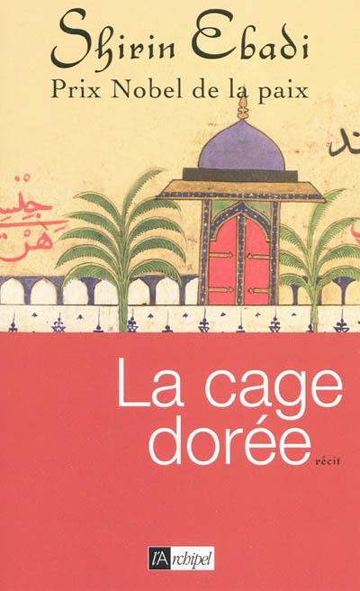 La cage dorée / Shirin Ebadi | Ebadi, Shirin (1947-....). Auteur