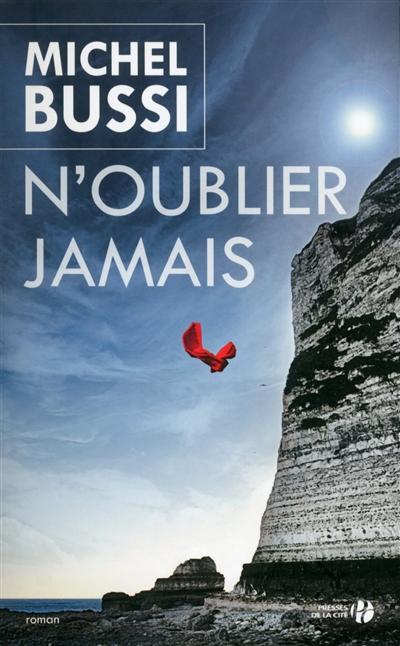 N'oublier jamais : roman / Michel Bussi   Bussi, Michel (1965-....). Auteur