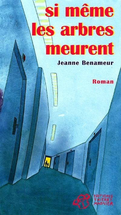 Si même les arbres meurent : roman / Jeanne Benameur | Benameur, Jeanne (1952-....). Auteur