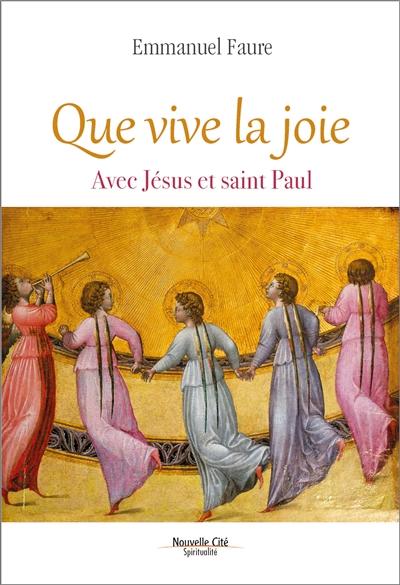Que vive la joie : avec Jésus et saint Paul