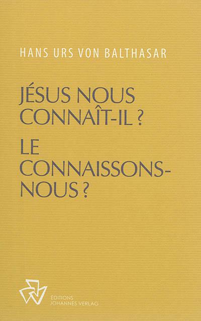 Oeuvres complètes. Jésus nous connaît-il ? Le connaissons-nous ?