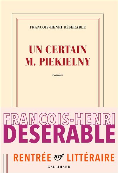 Un certain M. Piekielny / François-Henri Désérable | Désérable, François-Henri (1987-....). Auteur