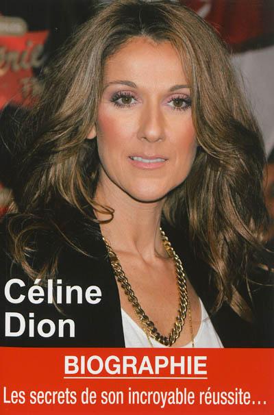 Céline-Dion-:-les-secrets-de-son-incroyable-réussite-:-biographie