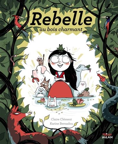 Rebelle au bois charmant | Clément, Claire (1955-....). Auteur
