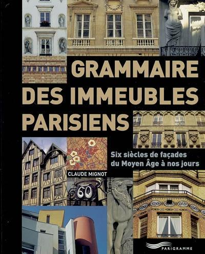 Grammaire des immeubles parisiens : six siècles de façades du Moyen Age à nos jours | Mignot, Claude, auteur