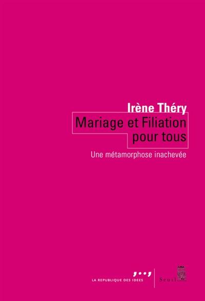 Mariage et filiation pour tous : Une métamorphose inachevée | Théry, Irène