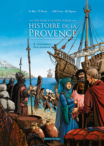 Histoire de la Provence, des Alpes à la Côte d'Azur. Vol. 4. L'affirmation d'une principauté