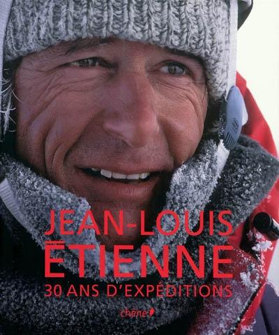 Jean-Louis Etienne : 30 ans d'expéditions | Etienne, Jean-Louis (1946-....) - explorateur. Auteur