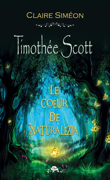 Timothée Scott. Vol. 3. Le coeur de Naturalezia