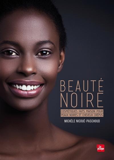 Beauté noire : cosmétiques faits maison pour peaux noires et cheveux crépus | Michèle Nicoué-Paschoud, Auteur
