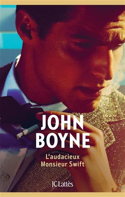 L' audacieux monsieur Swift : roman / John Boyne | Boyne, John - Auteur du texte