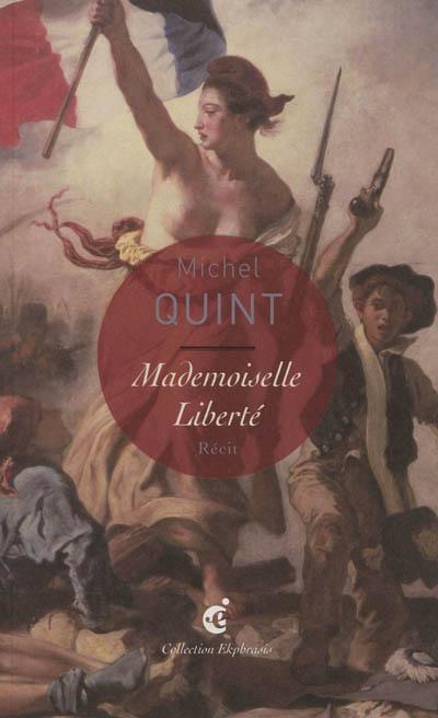 Mademoiselle Liberté : une lecture d'Eugène Delacroix, La liberté guidant le peuple (1830), Paris, Musée du Louvre : récit