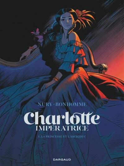 Charlotte impératrice. Vol. 1. La princesse et l'archiduc