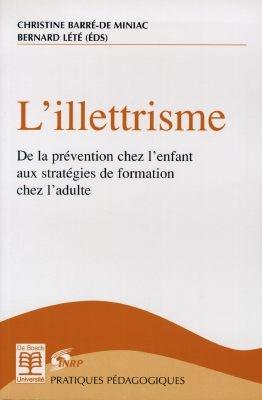 L' illettrisme : de la prévention chez l'enfant aux stratégies de formation chez l'adulte / [éd. par] Christine Barré-de Miniac, Bernard Lété...  