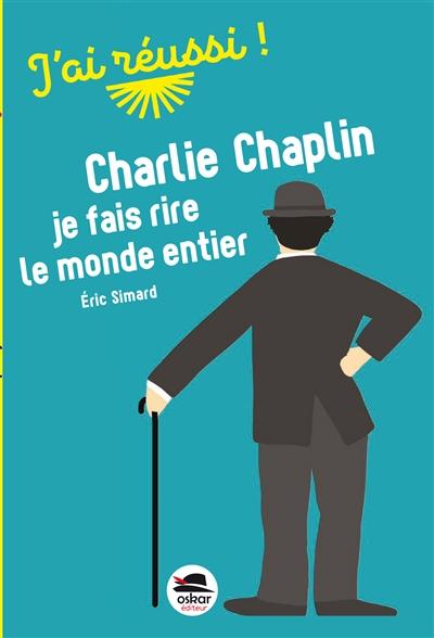 Charlie Chaplin, je fais rire le monde entier