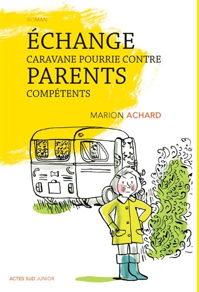 Echange caravane pourrie contre parents compétents : roman / Marion Achard   Achard, Marion. Auteur