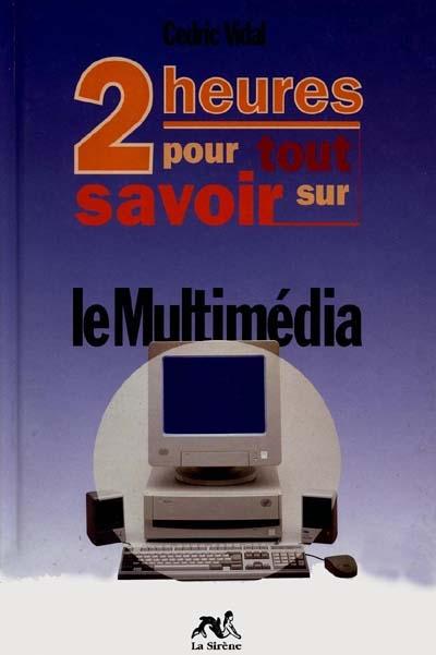 Deux heures pour tout savoir sur le multimédia / Cedric Vidal | Lareng, Louis (1923-....). Auteur