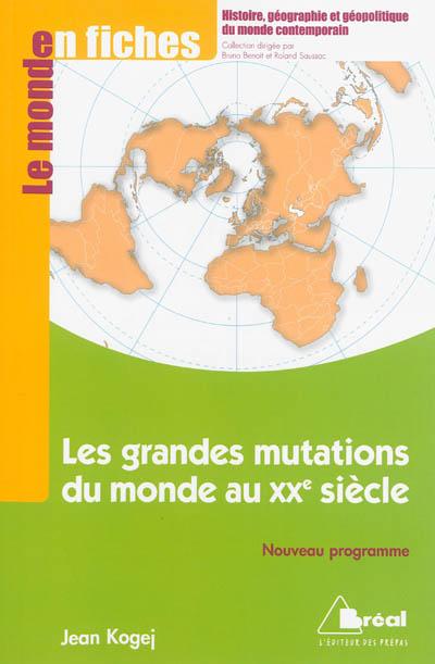 grandes mutations du monde au XXe siècle (Les) : de 1913 au début des années 1990 | Kogej, Jean. Auteur