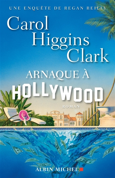 Arnaque à Hollywood : roman / Carol Higgins Clark | Clark, Carol Higgins (1956-....). Auteur
