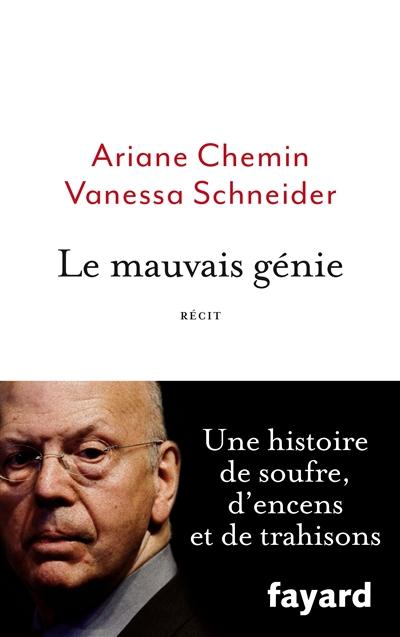 Le mauvais génie / Ariane Chemin, Vanessa Schneider | Chemin, Ariane. Auteur