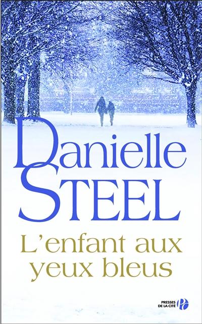 L'enfant aux yeux bleus / Danielle Steel   Steel, Danielle (1947-....). Auteur