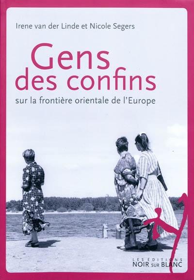 Gens des confins : sur la frontière orientale de l'Europe | Linde, Irene van der (1963-....). Auteur