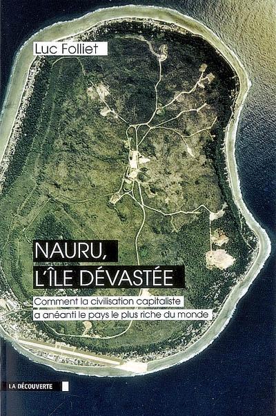 Nauru, l'île dévastée : comment la civilisation capitaliste a anéanti le pays le plus riche du monde / Luc Folliet | Luc Folliet
