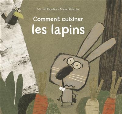 Comment cuisiner les lapins | Escoffier, Michaël (1970-....). Auteur