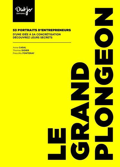 Le grand plongeon : 53 portraits d'entrepreneurs : d'une idée à sa concrétisation, découvrez leurs secrets
