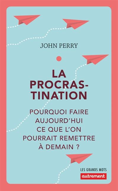 La-procrastination-:-pourquoi-faire-aujourd'hui-ce-que-l'on-pourrait-remettre-à-demain-?