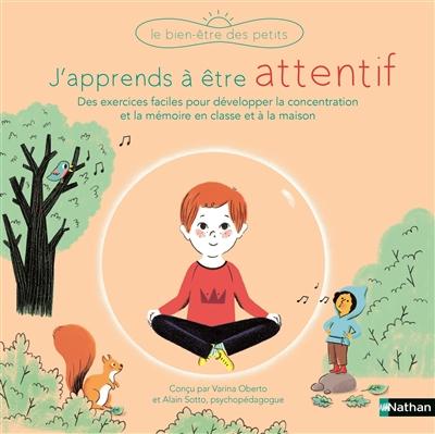 J'apprends à être attentif : [des exercices faciles pour développer concentration et attention, en classe et à la maison]   Oberto, Varinia. Auteur