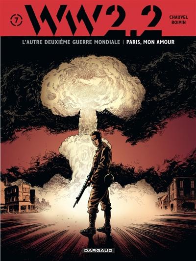 WW.2.2 : l'autre deuxième guerre mondiale. Vol. 7. Paris, mon amour