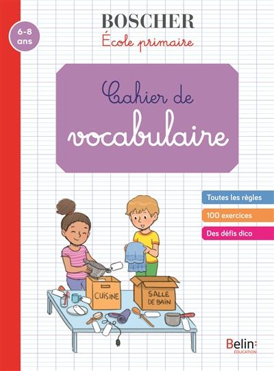 Cahier de vocabulaire : école primaire : 6-8 ans