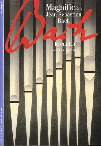 Magnificat : Jean-Sébastien Bach, le cantor / Paule du Bouchet   Du Bouchet, Paule (1951-....). Auteur