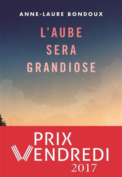 L'aube sera grandiose / Anne-Laure Bondoux | Bondoux, Anne-Laure (1971-....). Auteur