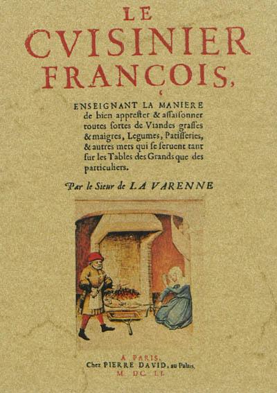Le cuisinier françois : enseignant la maniere de bien apprester & assaisonner toutes sortes de viandes grasses & maigres, legumes, patisseries... / par le sieur de La Varenne,... | La Varenne, Pierre François (1618-1678) - sieur de. Auteur