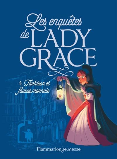 Les enquêtes de lady Grace. Vol. 4. Trahison et fausse monnaie