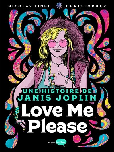 Love me please : une histoire de Janis Joplin (1943-1970) | Finet, Nicolas (1959-....). Scénariste
