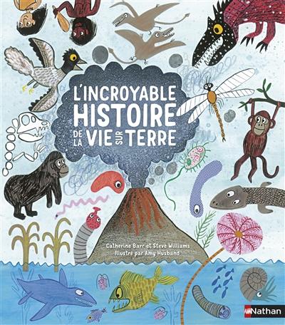 L'incroyable histoire de la vie sur terre / Catherine Barr et Steve Williams | Barr, Catherine (1951-....). Auteur