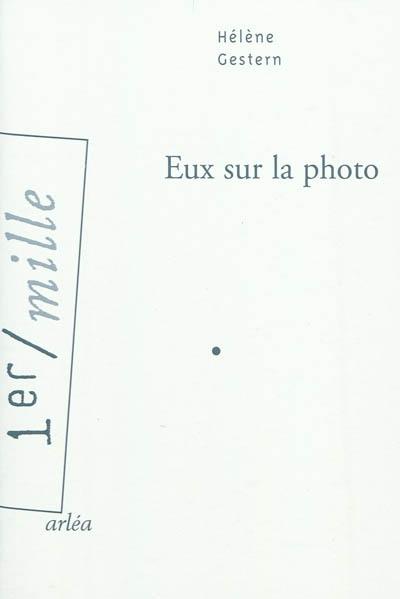 Eux sur la photo / Hélène Gestern | Gestern, Hélène (1971-....). Auteur