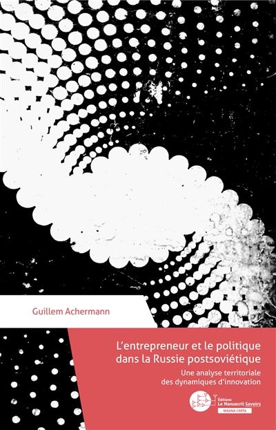 L'entrepreneur et le politique dans la Russie postsoviétique : une analyse territoriale des dynamiques d'innovation