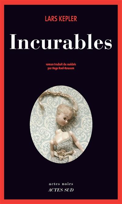 Incurables : roman / Lars Kepler | Kepler, Lars. Auteur