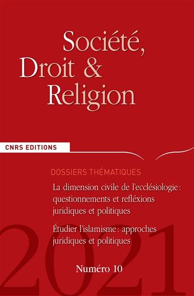 Société, droit et religion, n° 10. La dimension civile de l'ecclésiologie : questionnements et réflexions juridiques et politiques