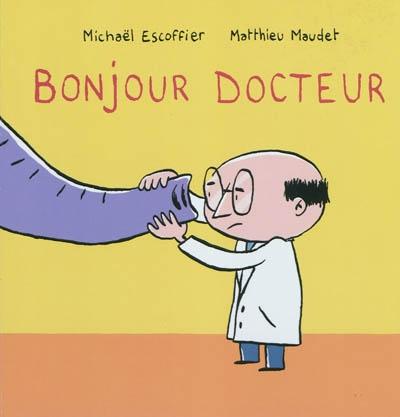 Bonjour docteur / Michaël Escoffier, Matthieu Maudet   Escoffier, Michaël (1970-....). Auteur