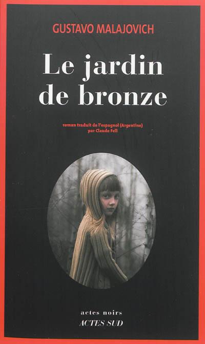 Le jardin de bronze : roman / Gustavo Malajovich | Malajovich, Gustavo. Auteur