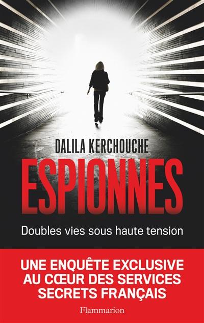 Espionnes : double vie sous haute tension : une enquête exclusive au coeur des services secrets français