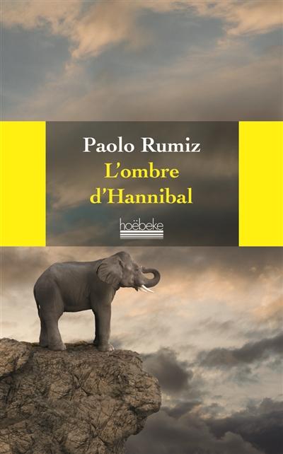 L' ombre d'Hannibal / Paolo Rumiz ; traduit de l'italien par Béatrice Vierne   Rumiz, Paolo (1947-....), auteur