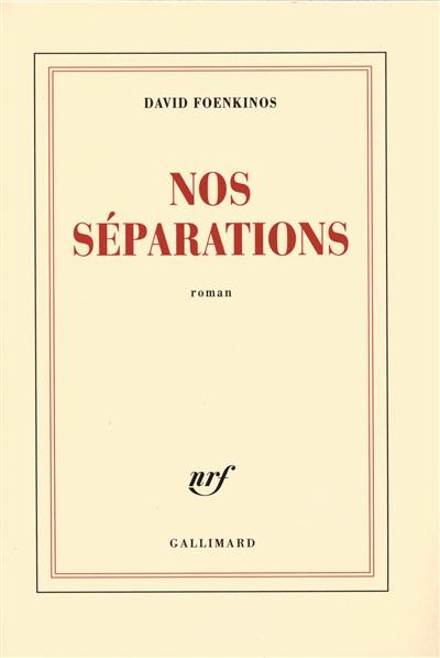Nos séparations / David Foenkinos   Foenkinos, David (1974-....). Auteur