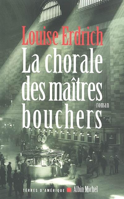 chorale des maîtres bouchers (La) : roman | Erdrich, Louise (1954-....). Auteur