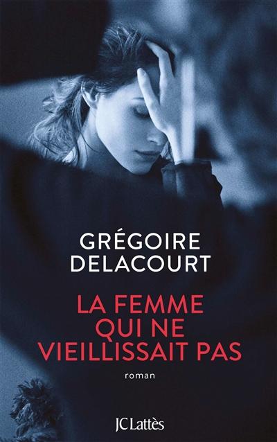 femme qui ne vieillissait pas (La) | Delacourt, Grégoire. Auteur